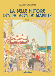 La Belle Histoire des palaces de Biarritz