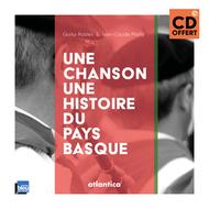 Une chanson, une histoire du Pays Basque ( CD offert )
