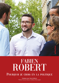 Fabien Robert - Pourquoi je crois en la politique